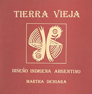Tierra vieja : diseño indigena argentino.: Dichiara, Martha -