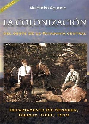 La colonización del oeste de la Patagonia Central. Departamento Río Senguer, Chubut :...