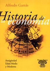 Historia de la economía : Antigüedad, Edad Media y Moderna.: Gattás, Alfredo -