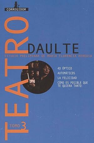 Teatro Javier Daulte. vol. 3 , 4D optico. Automaticos. La felicidad. Como es posible que te quiera ...