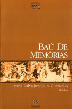 Baú de memórias. -- ( Cora Coralina: Guimarães, Maria Dalva