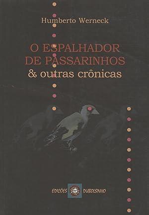 O espalhador de passarinhos & outras crônicas.: Werneck, Humberto