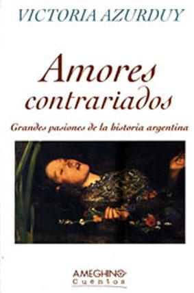 Amores contrariados : grandes pasiones de la historia argentina.-- ( Cuentos ): Azurduy, Victoria -