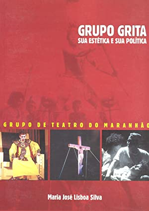 Grupo grita : sua estética e sua: Silva, Maria José