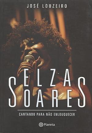 Elza Soares : cantando para não enlouquecer.: Louzeiro, José