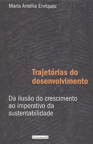 Trajetórias do desenvolvimento : da ilusão do crescimento ao imperativo da sustentabilidade.: ...