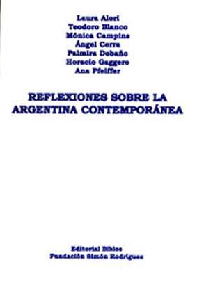 Reflexiones sobre la Argentina contemporanea.-- ( Cuadernos Simon Rodriguez ; 36 ): Alori, Laura -
