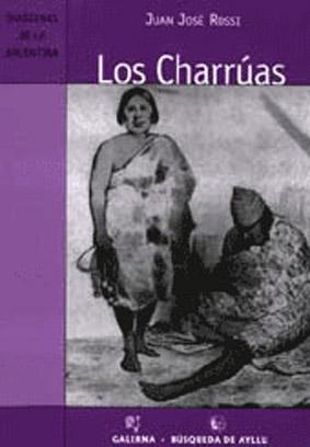 Los charrúas.-- ( Indígenas de la Argentina: Rossi, Juan José,
