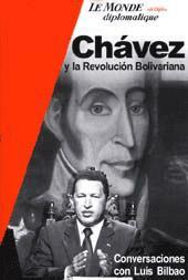 Chavez y la revolucion bolivariana : conversaciones con Luis Bilbao.-- ( Le Monde Diplomatique ): ...