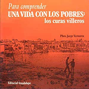 Para comprender una vida con los pobres : los curas villeros.: Vernazza, Jorge, Pbro. -