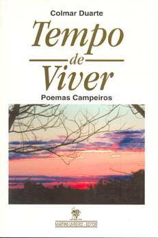 Tempo de viver : poemas campeiros.: Duarte, Colmar