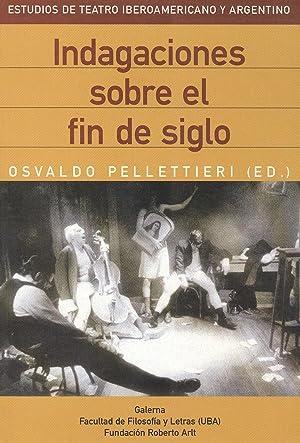 Indagaciones sobre el fin de siglo.-- (: Pellettieri, Osvaldo -