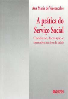 A prática do serviço social : cotidiano,: Vasconcelos, Ana Maria