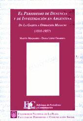 El periodismo de denuncia y de investigacion en Argentina : de La Gaceta a Operacion Masacre : 1810...