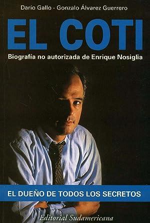 El Coti : el dueño de todos los secretos.-- ( Biografías y testimonios ): Gallo, ...