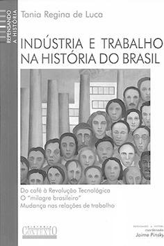 Industria e trabalho na história do Brasil.: De Luca, Tânia