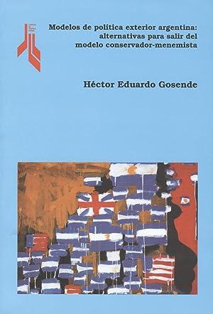 Modelos de política exterior argentina : alternativas para salir del modelo conservador-menemista.:...