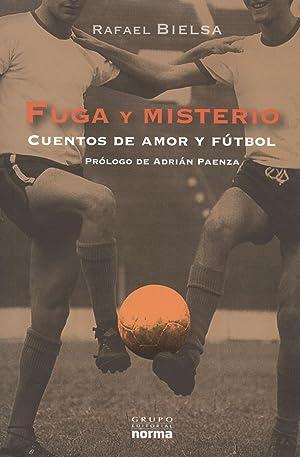 Fuga y misterio : cuentos de amor y de fútbol.: Bielsa, Rafael -