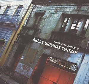 Manual de reabilitação de áreas urbanas centrais.: Balbim, Renato