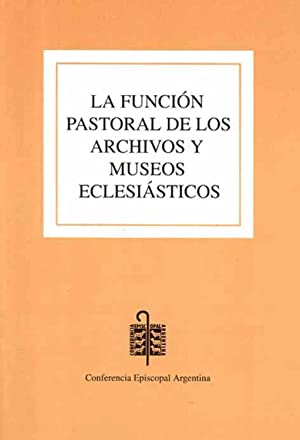 La función pastoral de los archivos y museos eclesiásticos : cartas-documentos de la ...