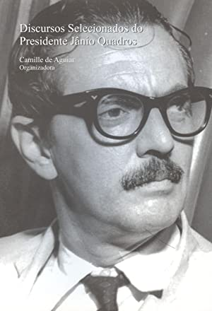 Discursos selecionados do Presidente Jânio Quadros.: Muniz, Camille Bezerra de Aguiar