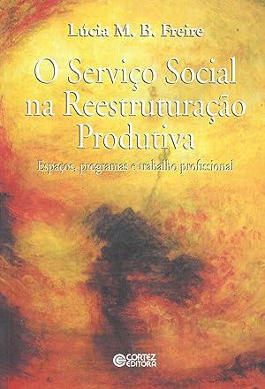 O serviço social na reestruturação produtiva : Freire, Lúcia M.