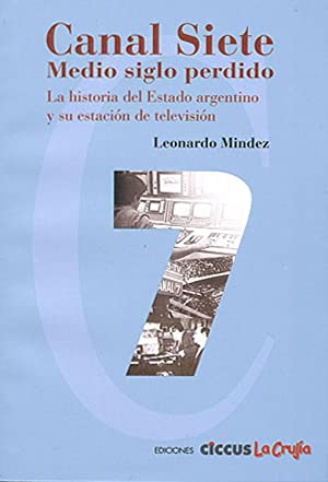 Canal siete : medio siglo perdido : Mindez, Leonardo -
