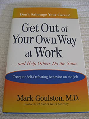 Get Out Of Your Own Way At Work: And Help Others Do The Same