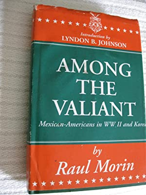 Among The Valiant: Mexican-Americans in WW II and Korea