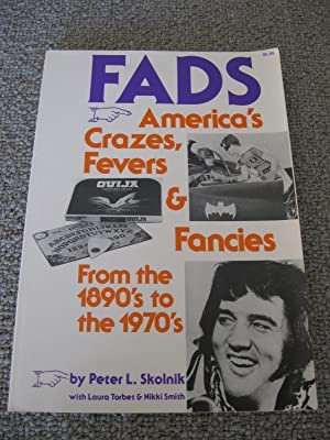 FADS: America's Crazes, Fevers & Fancies From the 1890's To The 1970's