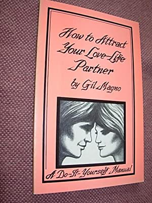 How To Attract Your Love-Life Partner: A Do-It-Yourself Manual