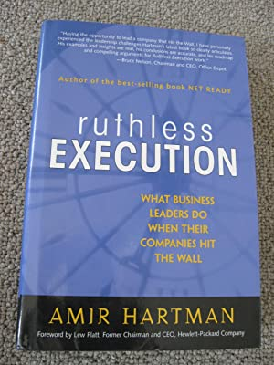 Ruthless Execution: What Leaders Do When Their: Hartman, Amir
