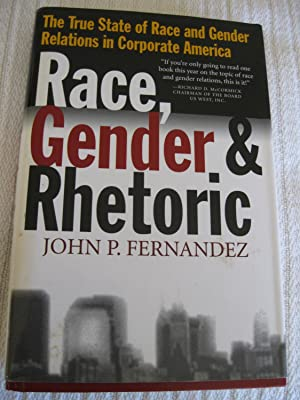 Race, Gender & Rhetoric: The True State Of Race And Gender Relations In Corporate America