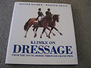 Klimke On Dressage: From The Young Horse Through Grand Prix: Klimke, Reiner; Ernst, Werner