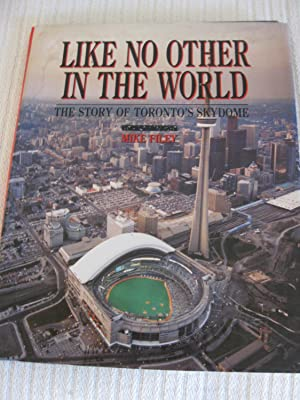Like No Other In The World: The Story Of Toronto's Skydome