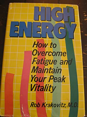 HIGH ENERGY: How To Overcome Fatigue And Maintain Your Peak Vitality