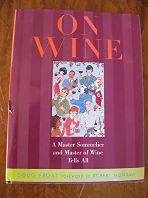 On Wine: A Master Sommelier And Master Of Wine Tells All: Frost, Doug