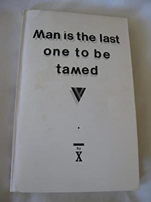 Man Is The Last One To Be Tamed: Poems For Peace Of Mind
