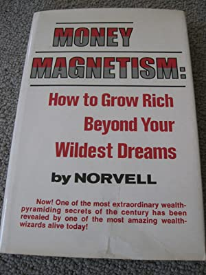 Money Magnetism: How To Grow Rich Beyond Your Wildest Dreams