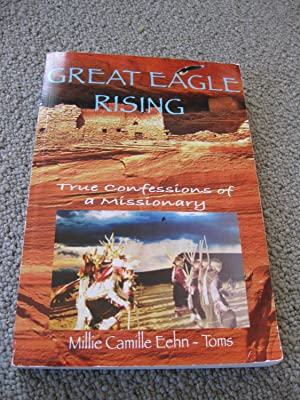 Great Eagle Rising: True Confessions Of A Missionary