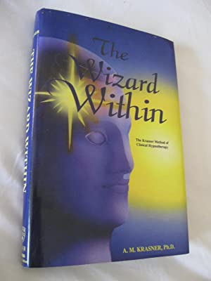 The Wizard Within: The Krasner Method Of Clinical Hypnotherapy