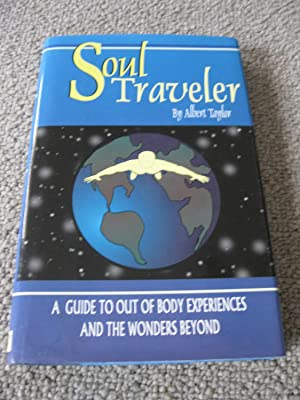 Soul Traveler: A Guide To Out Of Body Experiences And The Wonders Beyond