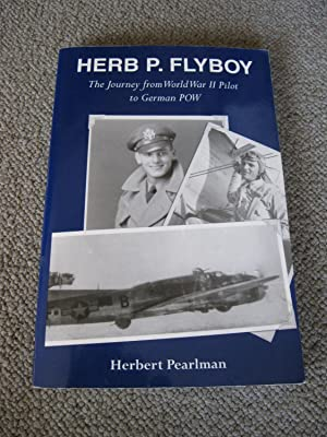 Herb P. Flyboy: The Journey From World War II Pilot To German POW