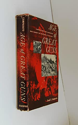 Age of Great Guns Cannon Kings and Cannoneers Who Forged the Firepower of Artillery: Comparato, ...