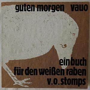 Guten Morgen VAUO. Ein Buch für den weißen Raben V.O. Stomps. Hrsg. Günter Bruno ...