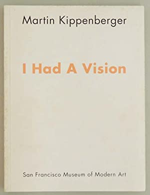 I Had a Vision. Ausstellungskatalog.: Kippenberger, Martin.