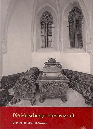 Arbeitsberichte Band 11: Die Merseburger Fürstengruft. Geschichte   Zeremoniell - Restaurierung: ...