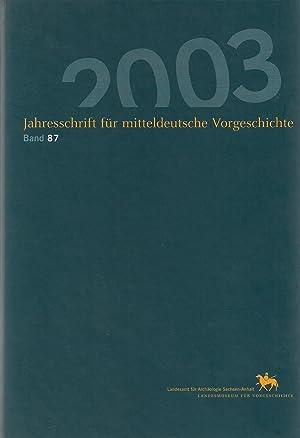 Jahresschrift für mitteldeutsche Vorgeschichte Band 87 (2003): Hrsg. Harald Meller