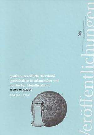 Band 60: Spätbronzezeitliche Hortfundlandschaften in atlandischer und: Regine Maraszek -----