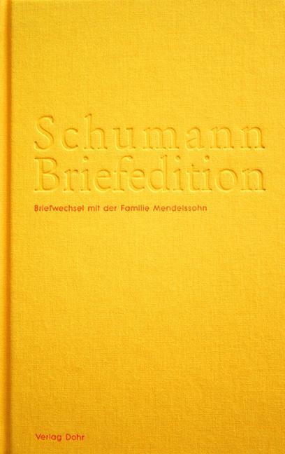 Schumann Briefedition: Familie Mendelssohn - Schumann, Robert / Schumann, Clara; Krahe, Kristin R. M.; Reyersbach, Katrin; Synofzik, Thomas